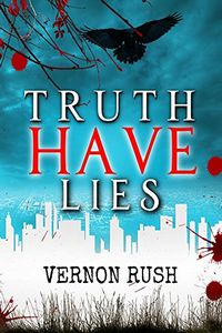 Truth Have Lies by Vernon Rush