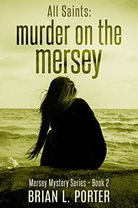 All Saints: Murder on the Mersey by Brian L. Porter
