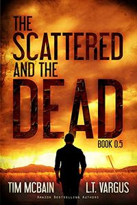 The Scattered and the Dead by Tim McBain and L. T. Vargus