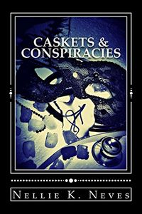 Caskets & Conspiracies by Nellie Neves