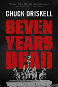 Seven Years Dead by Chuck Driskell