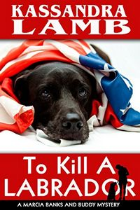 To Kill a Labrador by Kassandra Lamb