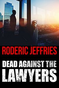 Dead Against the Lawyers by Roderic Jeffries
