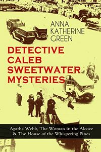Detective Caleb Sweetwater Mysteries by Anna Katharine Green