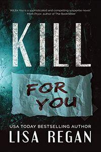 Kill For You by Lisa Regan