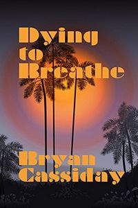 Dying To Breathe by Bryan Cassiday