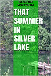 That Summer in Silver Lake by Sophia Watson
