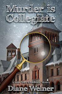 Murder is Collegiate by Diane Weiner