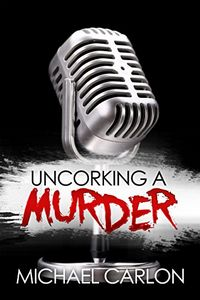 Uncorking a Murder by Michael Carlon