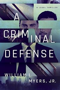 A Criminal Defense by William L. Myers, Jr.