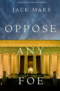 Oppose Any Foe by Jack Mars