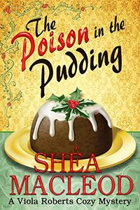 The Poison in the Pudding by Shea MacLeod