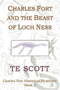 Charles Fort and the Beat of Loch Ness by T. E. Scott