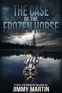 The Case of the Frozen Horse by Jimmy Martin