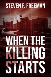 When the Killing Starts by Steven F. Freeman