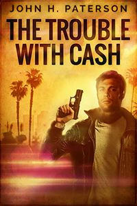 The Trouble with Cash by John H. Paterson