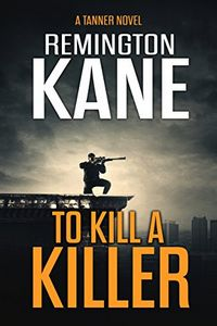 To Kill a Killer by Remington Kane