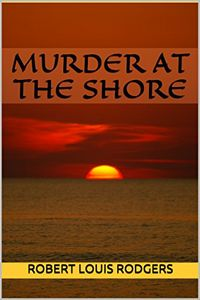 Murder at the Shore by Robert Louis Rodgers