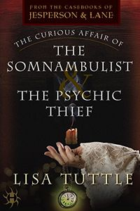 The Curious Affair of the Somnambulist and the Psychic Thief by Lisa Tuttle