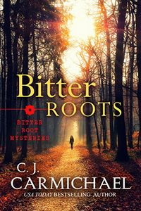 Bitter Roots by C. J. Carmichael