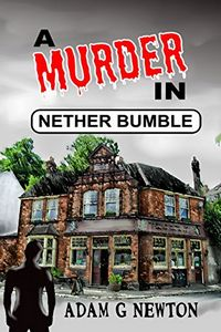 A Murder in Nether Bumble by Adam G. Newton
