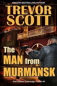 The Man from Murmansk by Trevor Scott