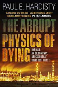 The Abrupt Physics of Dying by Paul E. Hardisty