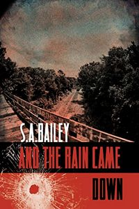And the Rain Came Down by S. A. Bailey