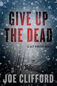 Give Up the Dead by Joe Clifford