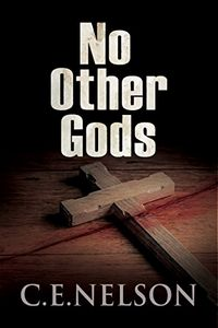 No Other Gods by C. E. Nelson