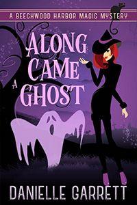 Along Came a Ghost by Danielle Garrett