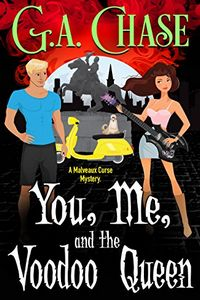 You, Me, and the Voodoo Queen by G. A. Chase