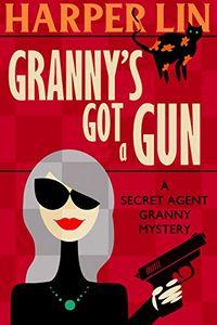Granny's Got a Gun by Harper Lin