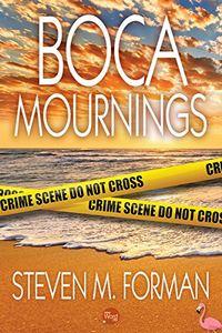 Boca Mournings by Steven M. Forman