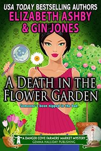 A Death in the Flower Garden by Elizabeth Ashby and Gin Jones