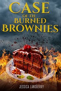 Case of the Burned Brownies by Jessica Lansberry