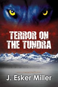 Terror on the Tundra by J. Esker Miller