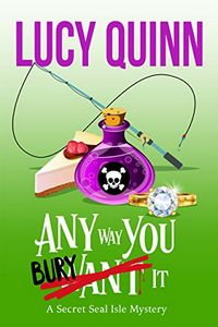 Any Way You Bury It by Lucy Quinn