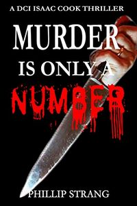 Murder is Only a Number by Phillip Strang
