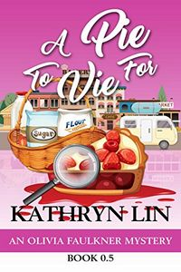 A Pie To Vie For by Kathryn Lin