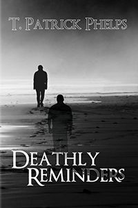 Deathly Reminders by T. Patrick Phelps