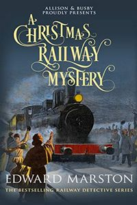 A Christmas Railway Mystery by Edward Marston