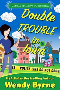 Double Trouble in Iowa by Wendy Byrne
