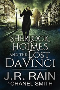 Sherlock Holmes and the Lost Da Vinci by J. R. Rain and Chanel Smith
