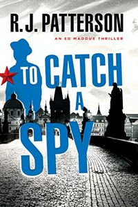 To Catch a Spy by R. J. Patterson