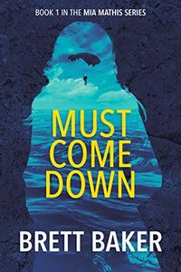 Must Come Down by Brett Baker