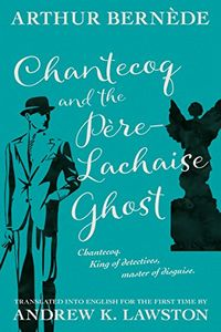 Chantecoq and the Pere-Lachaise Ghost by Arthur Bernede