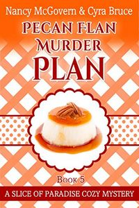 Pecan Flan Murder Plan by Nancy McGovern and Cyra Bruce