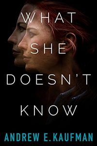 What She Doesn't Know by Andrew E. Kaufman
