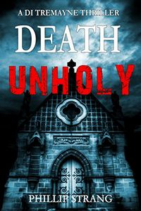 Death Unholy by Phillip Strang